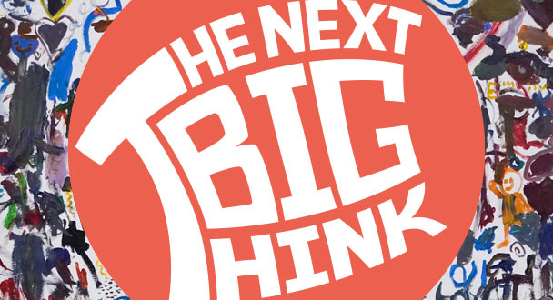 The Next Big Think